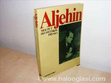 Aljehin Moj put do svetskog prvaka 1923-1927