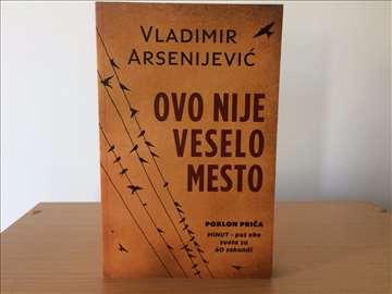 """Vladimir Arsenijević """"Ovo nije veselo mesto"""""""