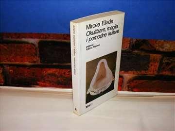 OKULTIZAM MAGIJA I POMODNE KULTURE Mircea Eliade