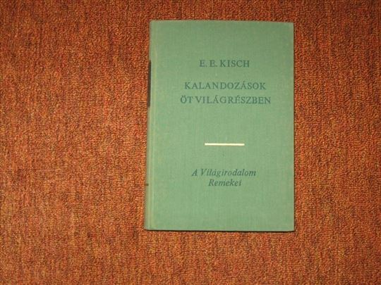 Kalandozasok ot vilagreszben : E.E. Kisch
