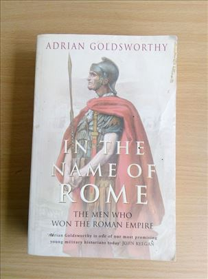 Adrian Goldsworthy - In the Name of Rome